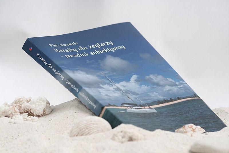 Karaiby dla żeglarzy - poradnik subiektywny. Piotr Kowalski
